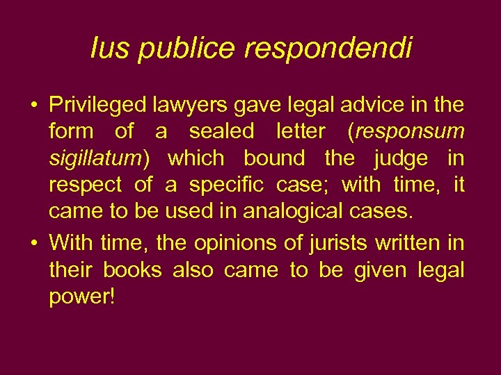 Ius publice respondendi • Privileged lawyers gave legal advice in the form of a