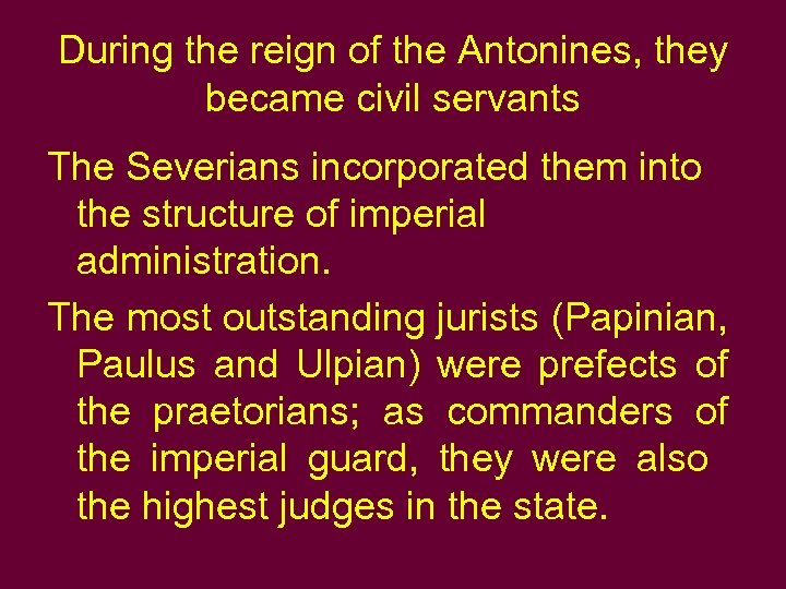 During the reign of the Antonines, they became civil servants The Severians incorporated them