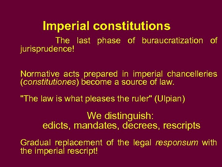 Imperial constitutions The last phase of buraucratization of jurisprudence! Normative acts prepared in