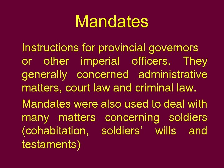 Mandates Instructions for provincial governors or other imperial officers. They generally concerned administrative matters,