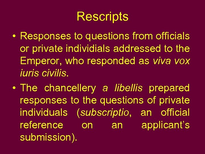 Rescripts • Responses to questions from officials or private individials addressed to the Emperor,