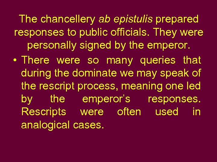 The chancellery ab epistulis prepared responses to public officials. They were personally signed by