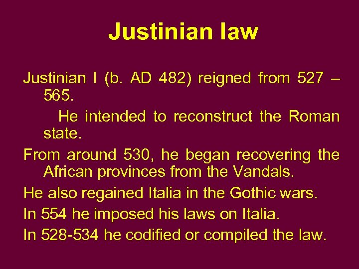 Justinian law Justinian I (b. AD 482) reigned from 527 – 565. He intended