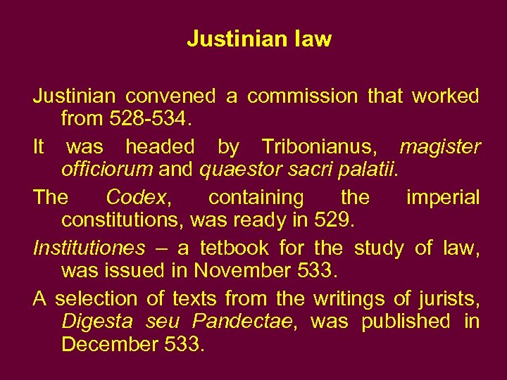 Justinian law Justinian convened a commission that worked from 528 -534. It was headed