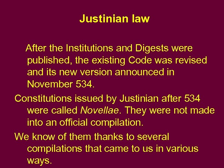 Justinian law After the Institutions and Digests were published, the existing Code was revised