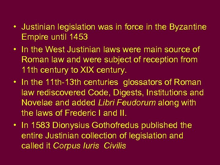 • Justinian legislation was in force in the Byzantine Empire until 1453 •