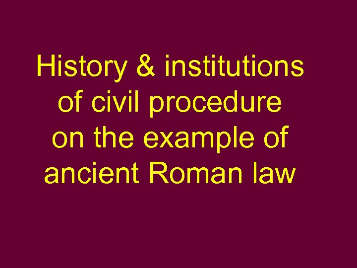 History & institutions of civil procedure on the example of ancient Roman law