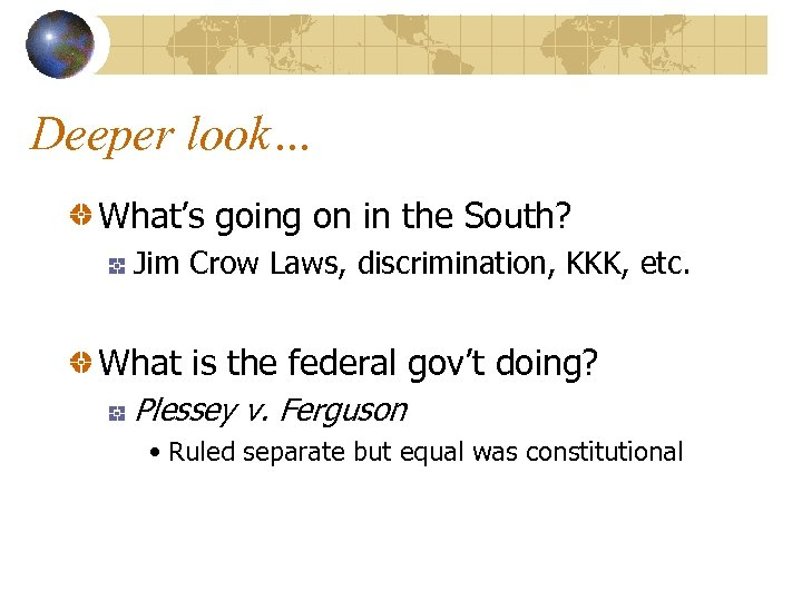 Deeper look… What's going on in the South? Jim Crow Laws, discrimination, KKK, etc.