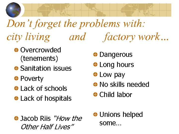 Don't forget the problems with: city living and factory work… Overcrowded (tenements) Sanitation issues