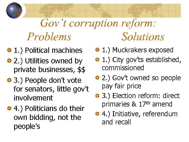 Gov't corruption reform: Problems Solutions 1. ) Political machines 2. ) Utilities owned by