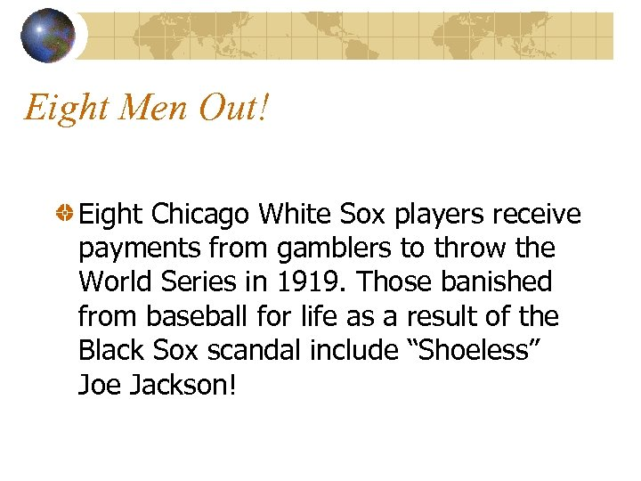 Eight Men Out! Eight Chicago White Sox players receive payments from gamblers to throw