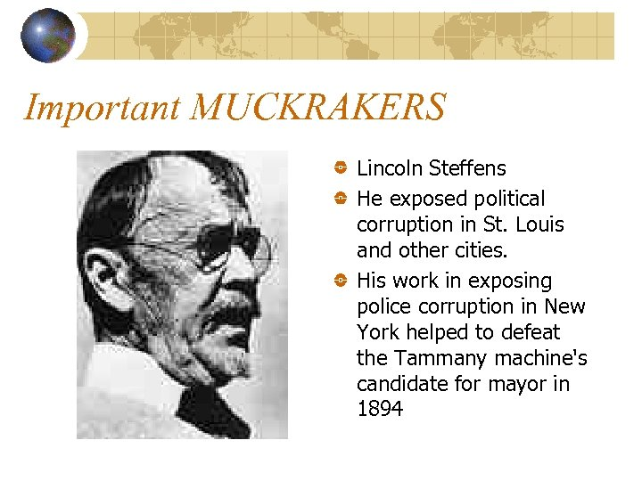 Important MUCKRAKERS Lincoln Steffens He exposed political corruption in St. Louis and other cities.