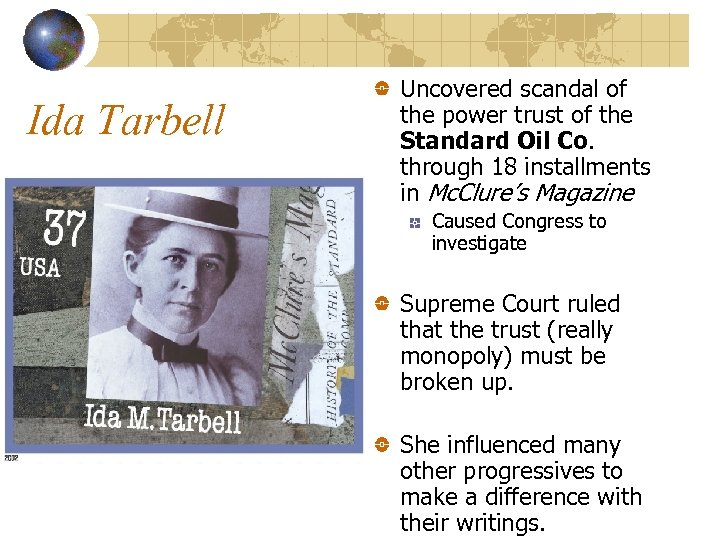 Ida Tarbell Uncovered scandal of the power trust of the Standard Oil Co. through