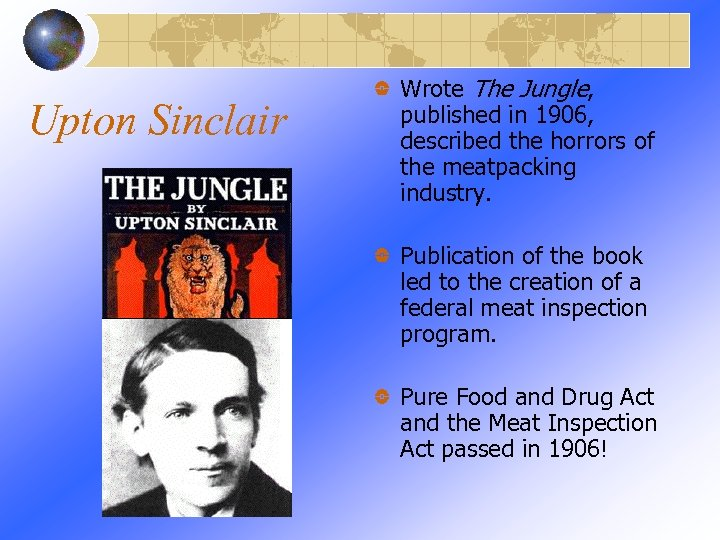 Upton Sinclair Wrote The Jungle, published in 1906, described the horrors of the meatpacking