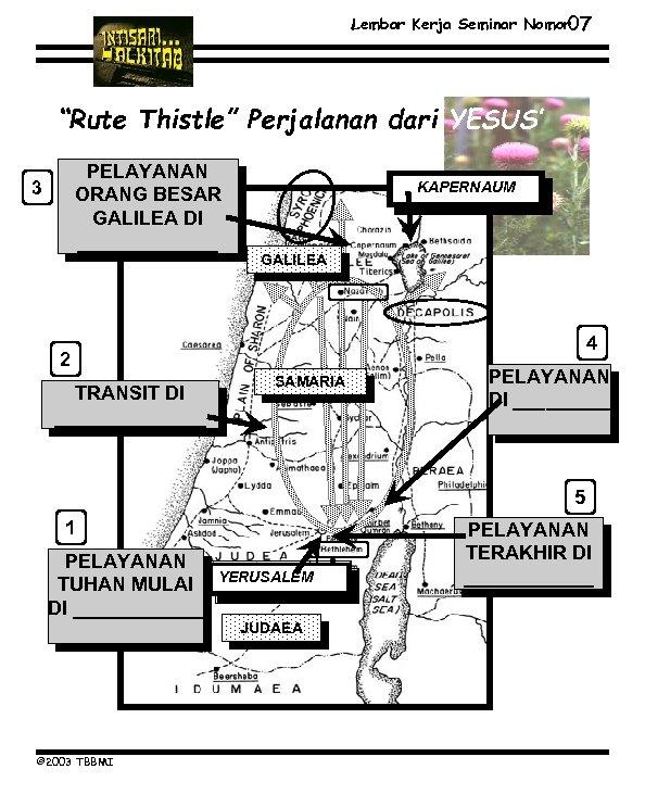 """Lembar Kerja Seminar Nomor 07 """"Rute Thistle"""" Perjalanan dari YESUS' PELAYANAN ORANG BESAR GALILEA"""