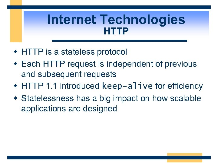 Internet Technologies HTTP w HTTP is a stateless protocol w Each HTTP request is