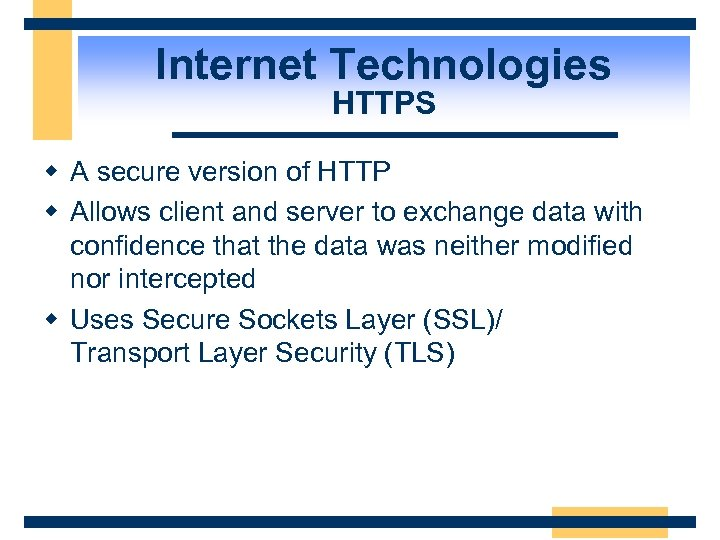 Internet Technologies HTTPS w A secure version of HTTP w Allows client and server