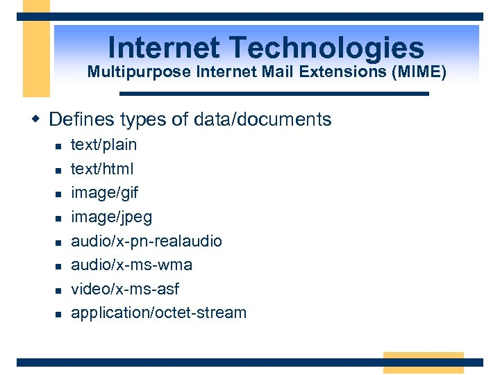 Internet Technologies Multipurpose Internet Mail Extensions (MIME) w Defines types of data/documents n n