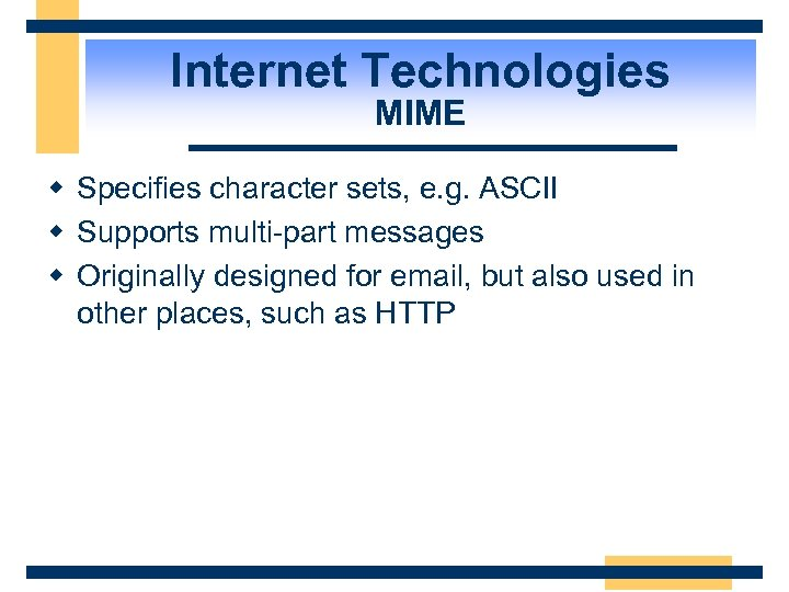Internet Technologies MIME w Specifies character sets, e. g. ASCII w Supports multi-part messages