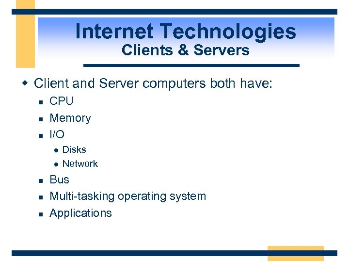Internet Technologies Clients & Servers w Client and Server computers both have: n n