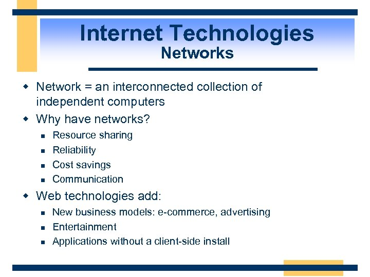 Internet Technologies Networks w Network = an interconnected collection of independent computers w Why