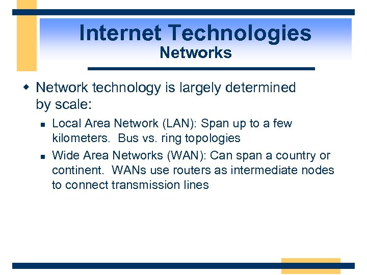 Internet Technologies Networks w Network technology is largely determined by scale: n n Local