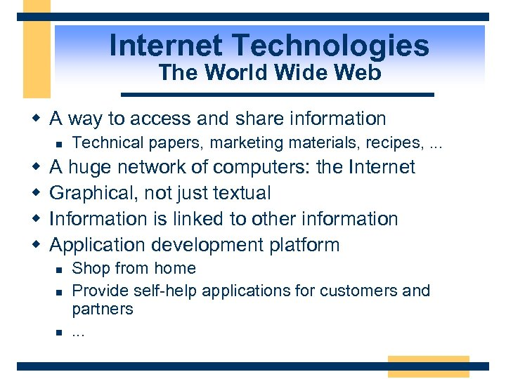 Internet Technologies The World Wide Web w A way to access and share information