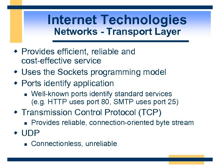 Internet Technologies Networks - Transport Layer w Provides efficient, reliable and cost-effective service w
