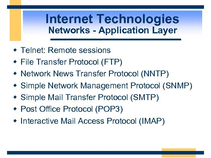 Internet Technologies Networks - Application Layer w w w w Telnet: Remote sessions File
