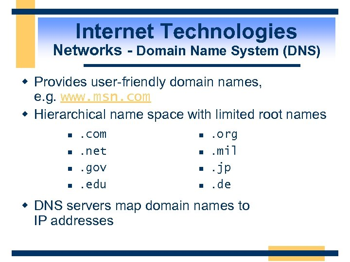 Internet Technologies Networks - Domain Name System (DNS) w Provides user-friendly domain names, e.