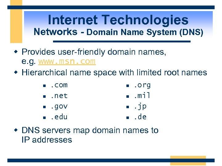 Internet Technologies Networks - Domain Name System (DNS) w Provides user-friendly domain names, e.