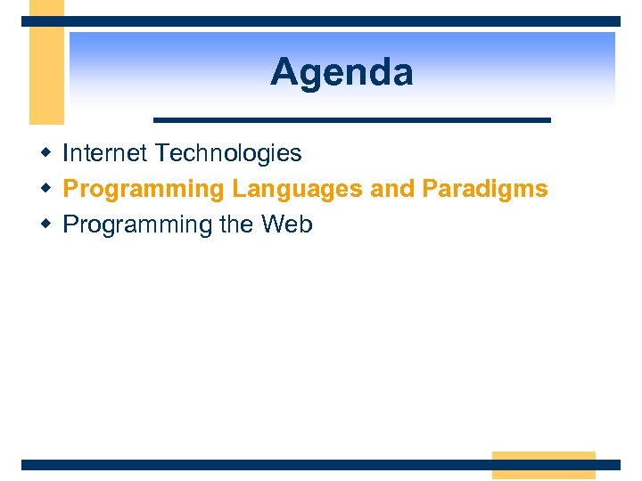Agenda w Internet Technologies w Programming Languages and Paradigms w Programming the Web