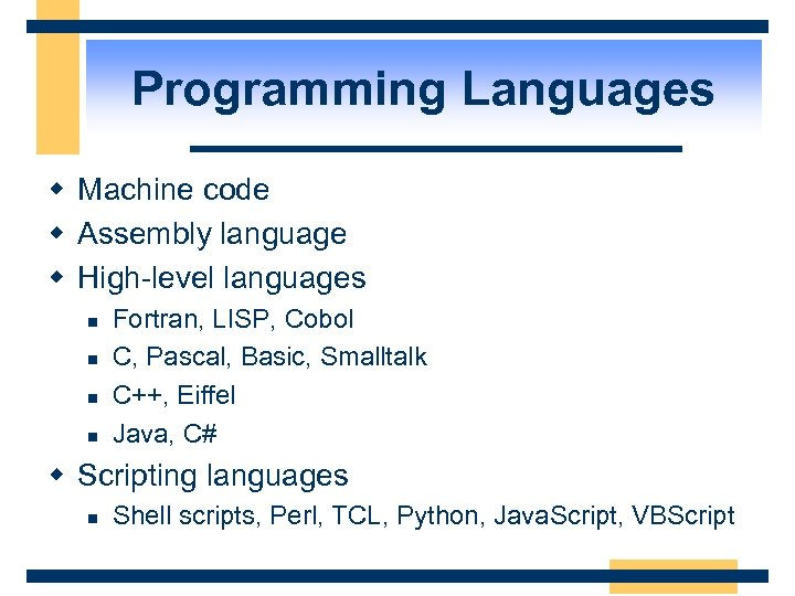 Programming Languages w Machine code w Assembly language w High-level languages n n Fortran,