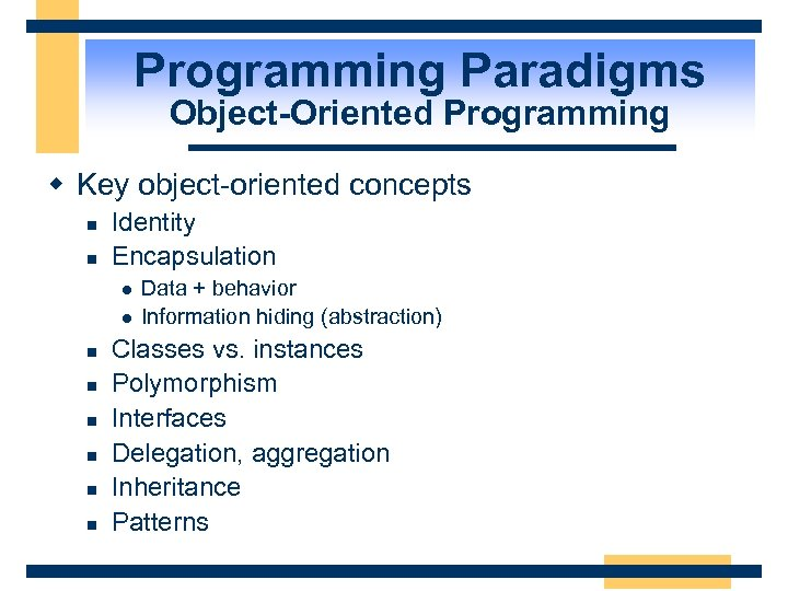 Programming Paradigms Object-Oriented Programming w Key object-oriented concepts n n Identity Encapsulation l l