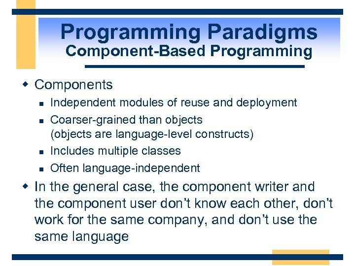 Programming Paradigms Component-Based Programming w Components n n Independent modules of reuse and deployment