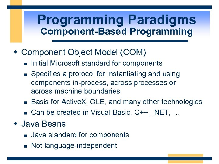 Programming Paradigms Component-Based Programming w Component Object Model (COM) n n Initial Microsoft standard