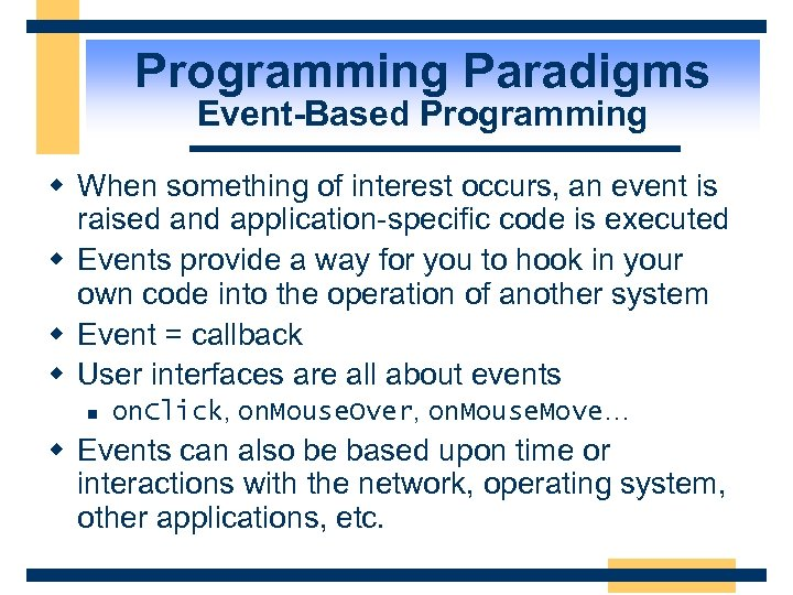 Programming Paradigms Event-Based Programming w When something of interest occurs, an event is raised