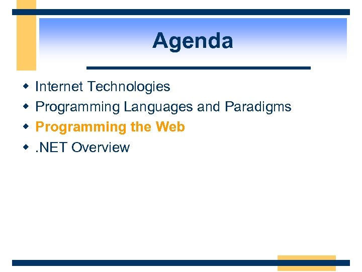 Agenda w w Internet Technologies Programming Languages and Paradigms Programming the Web. NET Overview