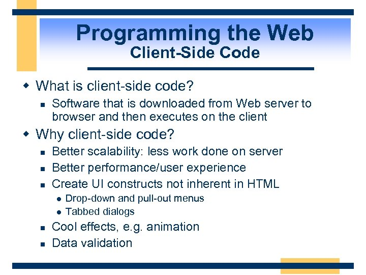 Programming the Web Client-Side Code w What is client-side code? n Software that is