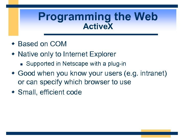 Programming the Web Active. X w Based on COM w Native only to Internet