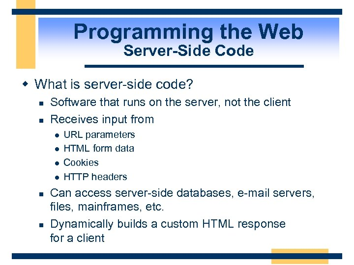 Programming the Web Server-Side Code w What is server-side code? n n Software that