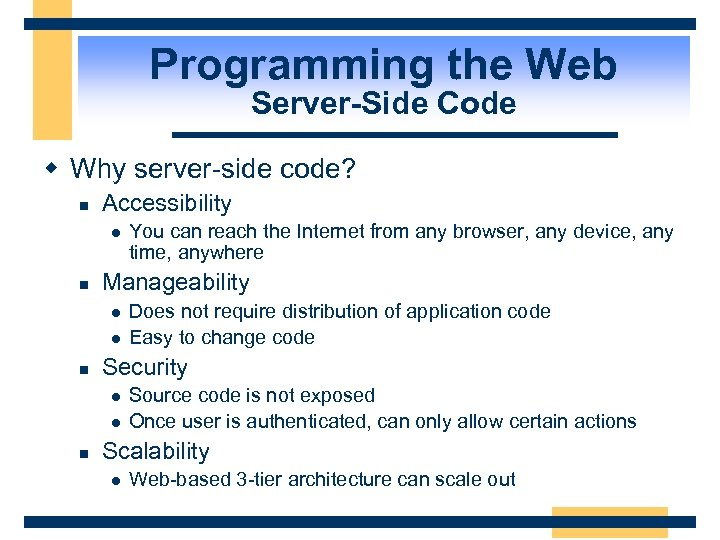 Programming the Web Server-Side Code w Why server-side code? n Accessibility l n Manageability