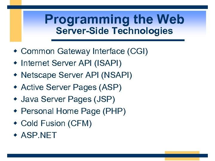 Programming the Web Server-Side Technologies w w w w Common Gateway Interface (CGI) Internet