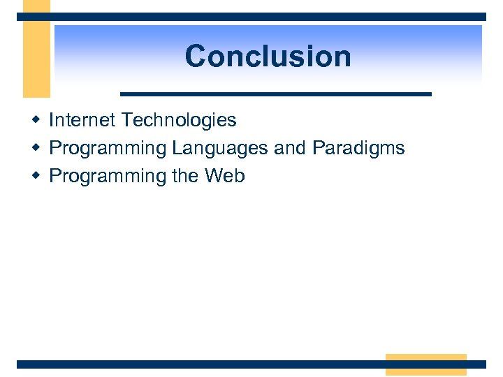 Conclusion w Internet Technologies w Programming Languages and Paradigms w Programming the Web