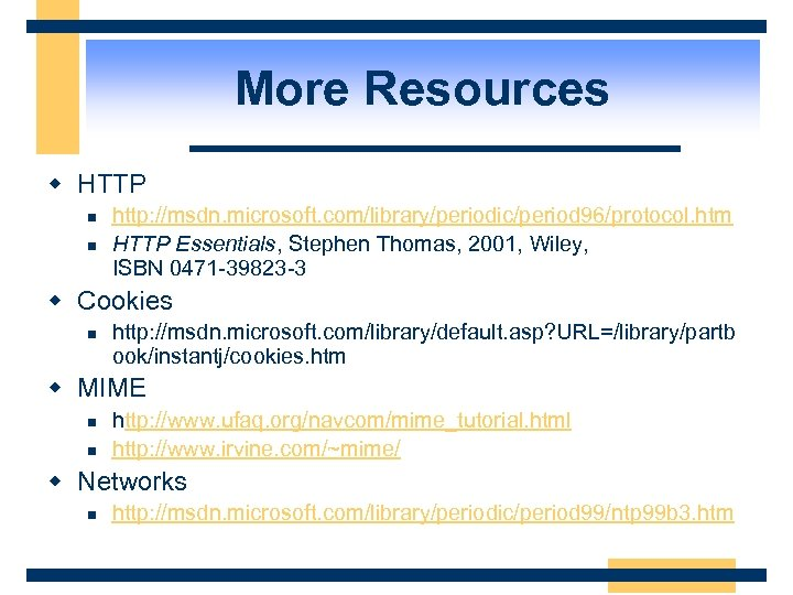 More Resources w HTTP n n http: //msdn. microsoft. com/library/periodic/period 96/protocol. htm HTTP Essentials,