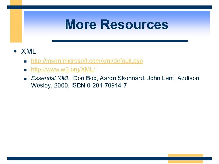 More Resources w XML n n n http: //msdn. microsoft. com/xml/default. asp http: //www.