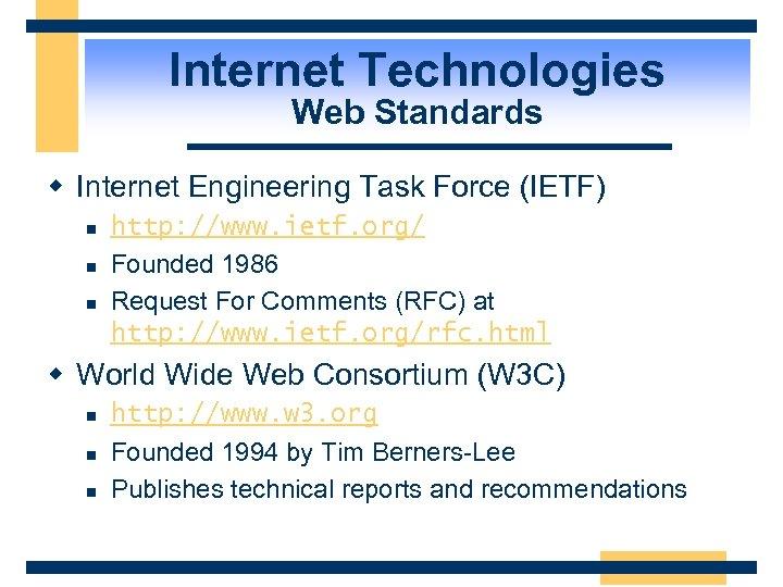 Internet Technologies Web Standards w Internet Engineering Task Force (IETF) n n n http: