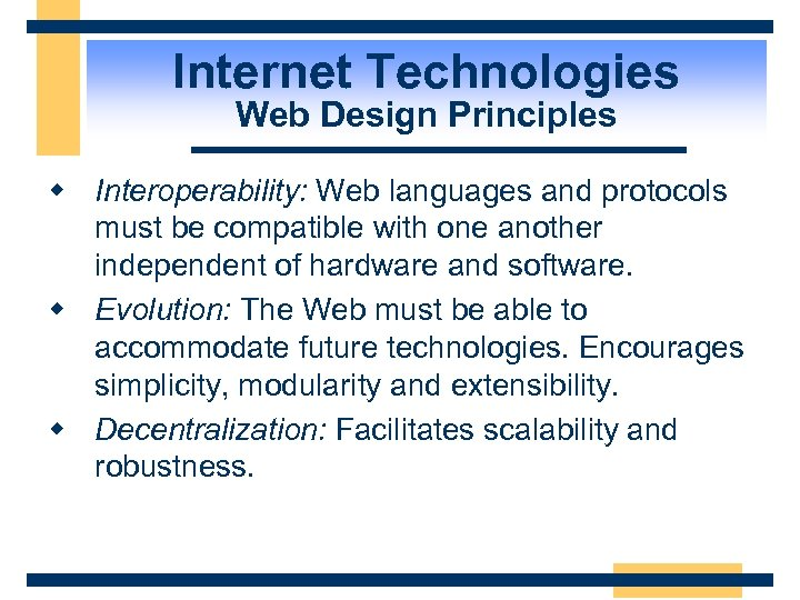 Internet Technologies Web Design Principles w Interoperability: Web languages and protocols must be compatible