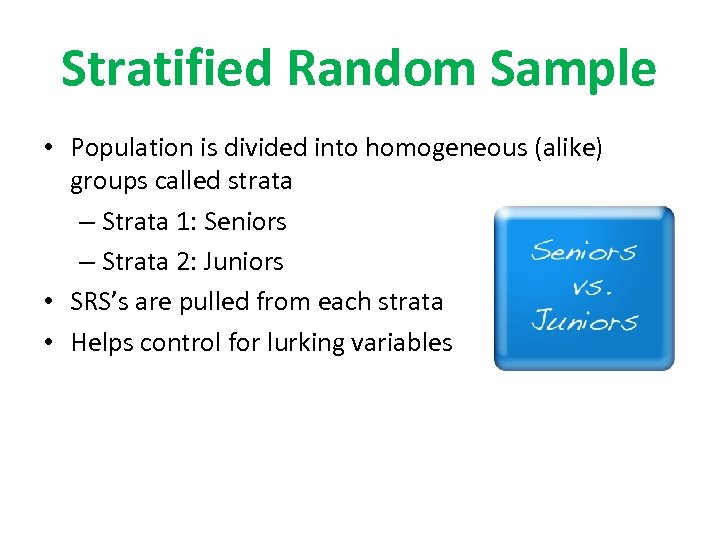 Stratified Random Sample • Population is divided into homogeneous (alike) groups called strata –