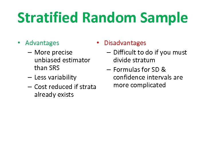 Stratified Random Sample • Advantages • Disadvantages – More precise – Difficult to do